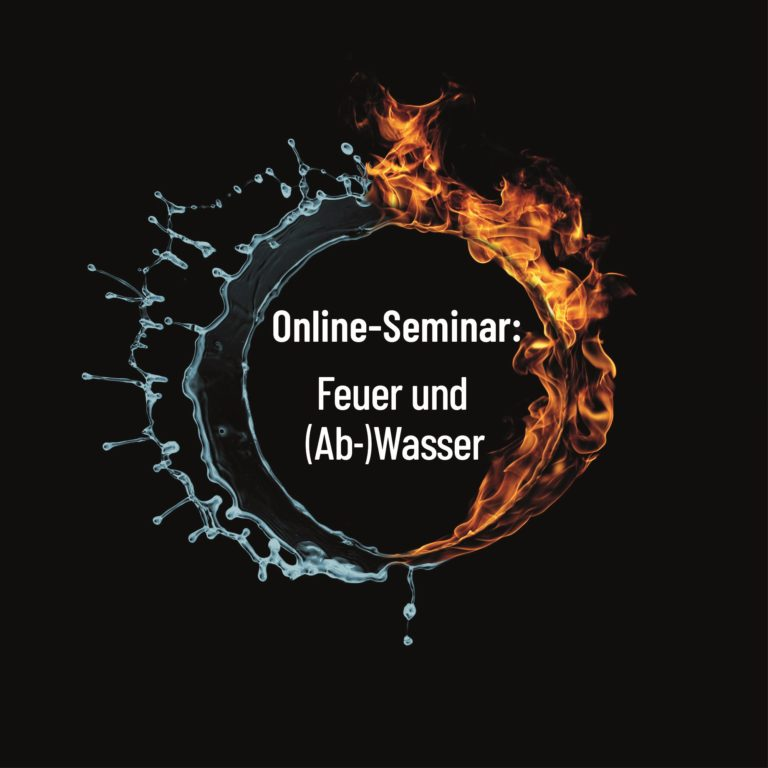 Online-Seminar: Feuer und (Ab-)Wasser
